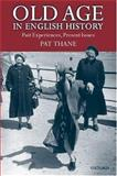 Old Age in English History : Past Experiences, Present Issues, Thane, Pat, 0199250243