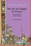 We Are No Longer in France : Communists in Colonial Algeria, Drew, Allison, 0719090245