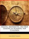 Mental Arithmetic, or First Lessons in Numbers, for Children, James Bates Thomson, 1145900240