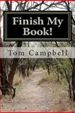Finish My Book!, Tom Campbell, 1461020247