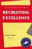 The Agile Manager's Guide to Recruiting Excellence, Tanner, Ken, 158099024X
