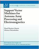 Support Vector Machines for Antenna Array Processing and Electromagnetics, Christodoulou, Christos and Martinez Ramon, Manuel, 159829024X