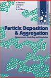 Particle Deposition and Aggregation : Measurement, Modelling and Simulation, Gregory, John and Elimelech, M., 075067024X
