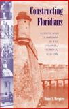 Constructing Floridians : Natives and Europeans in the Colonial Floridas, 1513-1783, Murphree, Daniel S., 0813030242