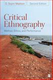Critical Ethnography : Method, Ethics, and Performance, Madison, D. Soyini, 1412980240