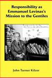 Responsibility as Emmanuel Levinas's Mission to the Gentiles, Kilzer, John Turner, 1609470249