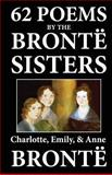 62 Poems by the Brontë Sisters, Charlotte Bronte and Emily Brontë, 1611040248
