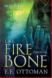 Like Fire Through Bone, E. E. Ottoman, 1627980245