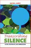Transcribing Silence : Culture, Relationships, and Communication, Muñoz, Kristine L., 1629580244