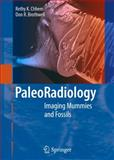 Paleoradiology : Imaging Mummies and Fossils, Chhem, R K and Brothwell, D. R., 3642080243