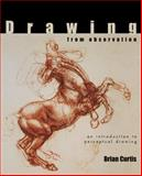Drawing from Observation : An Introduction to Perceptual Drawing, Curtis, Brian, 0072410248