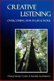 Creative Listening : Overcoming Fear in Life and Work, Huntsberry, Randall and Cutler, Cheryl Varian, 0595470246