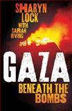 Gaza : Beneath the Bombs, Lock, Sharyn and Irving, Sarah, 074533024X