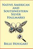 Native American and Southwestern Silver Hallmarks : Silversmiths, Designers, Guilds and Traders, Hougart, Bille, 0971120242