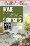 Home Cleaning Shortcuts: Eco-Friendly Cleaning Tips for a Fast and Lasting Clean, Heather Lane, 1478310243