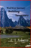 Wind River Sanctuary: Building Sanctuary (Wind River Sanctuary Book 3), L. Adams, 1496130243