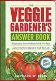 The Veggie Gardener's Answer Book, Barbara W. Ellis, 160342024X