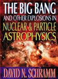 The Big Bang and Other Explosions in Nuclear and Particle Astrophysics, Schramm, David N., 9810220243