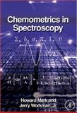 Chemometrics in Spectroscopy, Workman, Jerry, Jr. and Mark, Howard, 012374024X