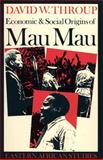 Economic and Social Origins of Mau Mau, Throup, David W., 0852550243