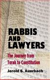Rabbis and Lawyers : The Journey from Torah to Constitution, Auerbach, Jerold S., 161027024X