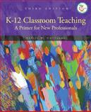 K-12 Classroom Teaching : A Primer for the New Professionals, Guillaume, Andrea M., 0131580248
