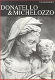 Donatello and Michelozzo : An Artistic Partnership and Its Patrons in the Early Renaissance, Lightbown, Ronald W., 0199210241