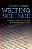 Writing Science : How to Write Papers That Get Cited and Proposals That Get Funded, Schimel, Joshua, 0199760241