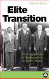 The Elite Transition : From Apartheid to Neoliberalism in South Africa, Bond, Patrick, 0745310249