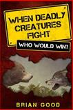 When Deadly Creatures Fight - Who Would Win?, Brian Good, 148416024X