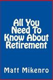 All You Need to Know about Retirement, Matt Mikenro, 1500440248