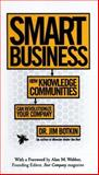 Smart Business : How Knowledge Communities Can Revolutionize Your Company, Botkin, Jim, 0684850249