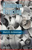 Aluminum Recycling, Second Edition, Schlesinger, Mark E., 1466570245