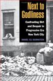 Next to Godliness : Confronting Dirt and Despair in Progressive Era New York City, Burnstein, Daniel Eli, 0252030249