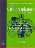The Cardiorespiratory System : Integration of Normal and Pathological Structure and Function, King, A., 0632050241