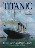 Titanic Triumph and Tragedy, John P. Eaton and Charles A. Haas, 0857330241