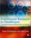 Practitioner Research in Healthcare : Transformational Research in Action, Freshwater, Dawn and Lees, John, 1412930243