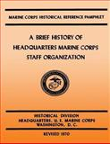 A Brief History of Headquarters Marine Corps Staff Organization, Kenneth Condit and John Johnstone, 1482300249