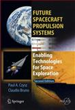 Future Spacecraft Propulsion Systems : Enabling Technologies for Space Exploration, Czysz, Paul A. and Bruno, Claudio, 3642100244