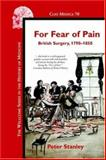 For Fear of Pain : British Surgery, 1790-1850, Stanley, Peter, 904201024X