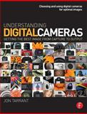 Understanding Digital Cameras : Getting the Best Image from Capture to Output, Tarrant, Jon, 0240520246