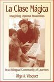 La Clase Mágica : Imagining Optimal Possibilities in a Bilingual Community of Learners, Vasquez, Olga A., 0805840249