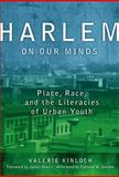 Harlem on Our Minds : Place, Race, and the Literacies of Urban Youth, Kinloch, Valerie, 0807750247