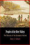 Peoples of the River Valleys : The Odyssey of the Delaware Indians, Schutt, Amy C., 0812220242