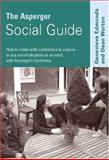 The Asperger Social Guide : How to Relate with Confidence to Anyone in Any Social Situation as an Adult with Asperger's Syndrome, Edmonds, Genevieve and Worton, Dean, 1412920248