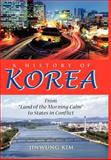 A History of Korea : From Land of the Morning Calm to States in Conflict, Kim, Jinwung, 0253000246