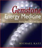 Gemstone Energy Medicine, Michael Katz, 0924700246
