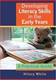 Developing Literacy Skills in the Early Years : A Practical Guide, White, Hilary, 1412910242