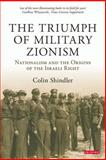 The Triumph of Military Zionism : Nationalism and the Origins of the Israeli Right, Shindler, Colin, 1848850247