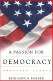 A Passion for Democracy - American Essays, Barber, Benjamin R., 0691050244